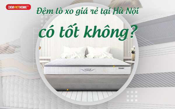Đệm lò xo giá rẻ tại Hà Nội có tốt không?